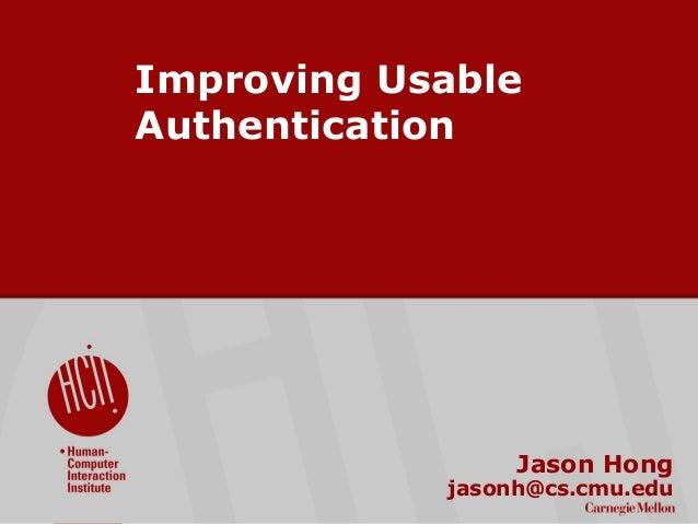 ©2009CarnegieMellonUniversity:1 Improving Usable Authentication Jason Hong jasonh@cs.cmu.edu