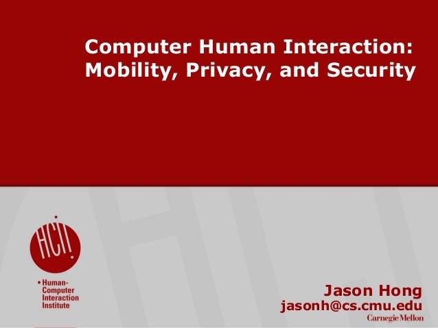 ©2009CarnegieMellonUniversity:1 Computer Human Interaction: Mobility, Privacy, and Security Jason Hong jasonh@cs.cmu.edu