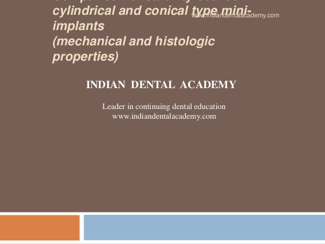 cylindrical and conical type mini- implants (mechanical and histologic properties) www.indiandentalacademy.com INDIAN DENT...