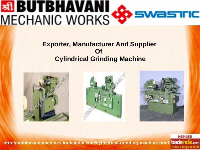 Exporter, Manufacturer And Supplier Of Cylindrical Grinding Machine http://butbhavanimachines.tradeindia.com/cylindrical-g...