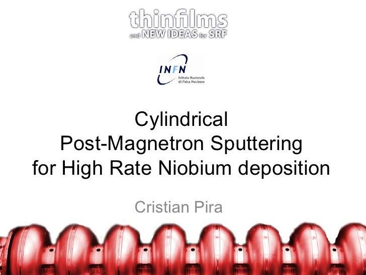 CylindricalPost-Magnetron Sputteringfor High Rate Niobium deposition<br />Cristian Pira<br />