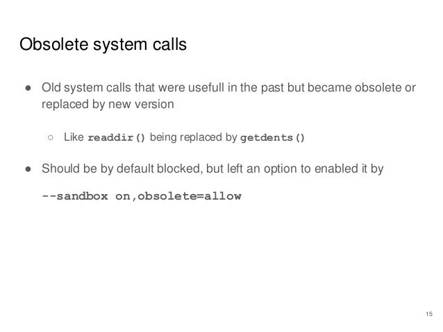 Obsolete system calls ● Old system calls that were usefull in the past but became obsolete or replaced by new version ○ Li...