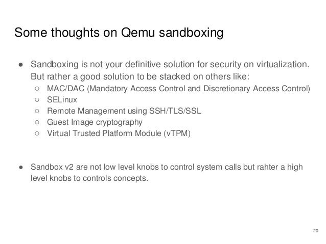 Some thoughts on Qemu sandboxing 20 ● Sandboxing is not your definitive solution for security on virtualization. But rathe...