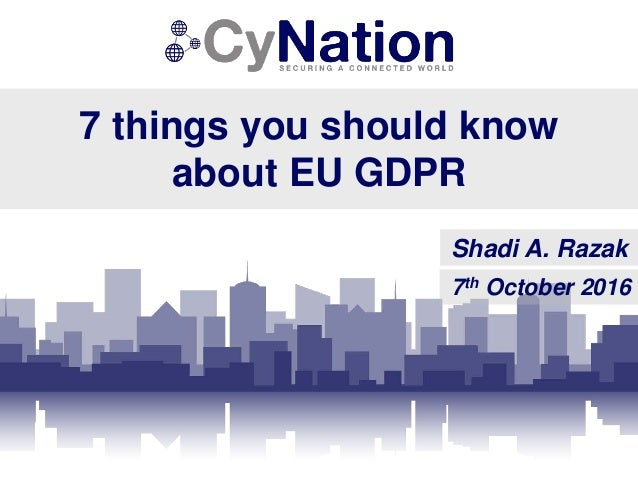 7 things you should know about EU GDPR Shadi A. Razak 7th October 2016