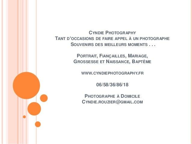CYNDIE PHOTOGRAPHY TANT D'OCCASIONS DE FAIRE APPEL À UN PHOTOGRAPHE SOUVENIRS DES MEILLEURS MOMENTS . . . PORTRAIT, FIANÇA...