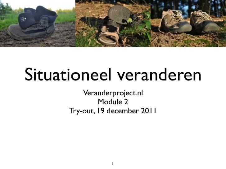 Situationeel veranderen         Veranderproject.nl              Module 2     Try-out, 19 december 2011                 1