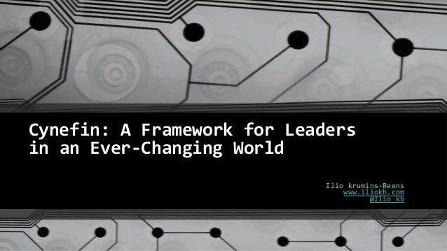 Cynefin: A Framework for Leaders in an Ever-Changing World Ilio krumins-Beens www.iliokb.com @Ilio_kb