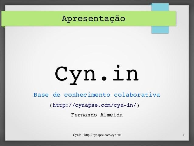 CynIn - http://cynapse.com/cyn-in/ 1 Apresentação Cyn.in Basedeconhecimentocolaborativa (http://cynapse.com/cynin/) Fe...