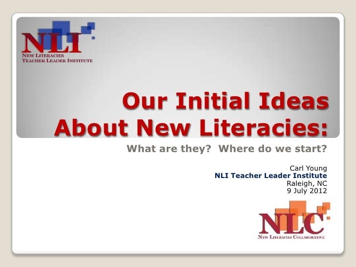 Our Initial IdeasAbout New Literacies:     What are they? Where do we start?                                     Carl Youn...