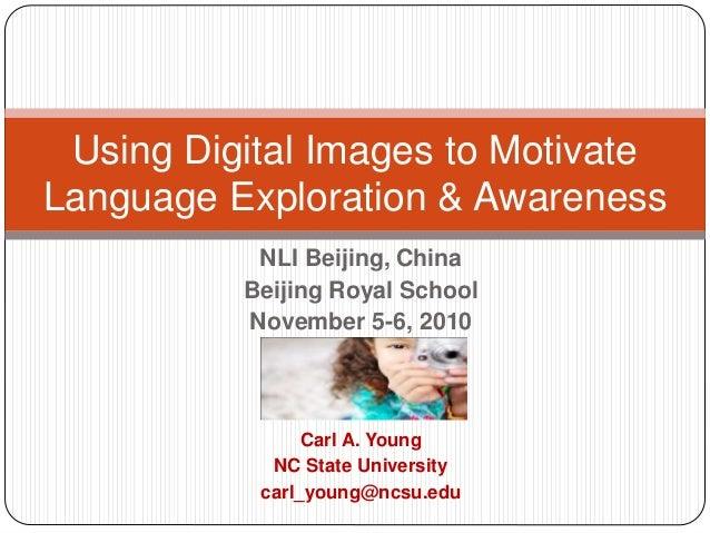 NLI Beijing, China Beijing Royal School November 5-6, 2010 Carl A. Young NC State University carl_young@ncsu.edu Using Dig...