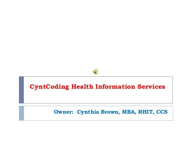 CyntCoding Health Information Services Owner: Cynthia Brown, MBA, RHIT, CCS
