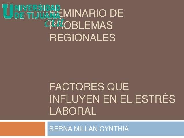 SEMINARIO DE PROBLEMAS REGIONALES FACTORES QUE INFLUYEN EN EL ESTRÉS LABORAL SERNA MILLAN CYNTHIA