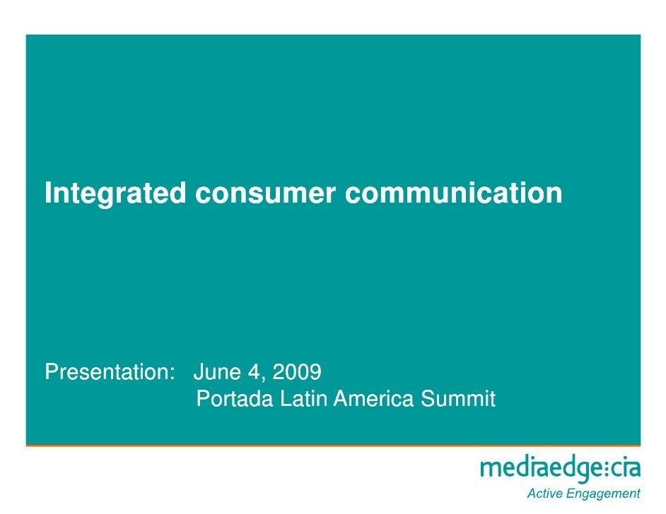 Integrated consumer communication     Presentation: June 4, 2009               Portada Latin America Summit