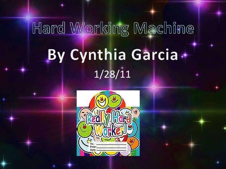 Hard Working Machine<br />By Cynthia Garcia<br />Hard  Working Machine<br />1/28/11<br />