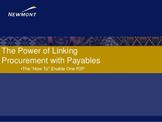 """The Power of LinkingProcurement with Payables    •The """"How To"""" Enable One P2P"""