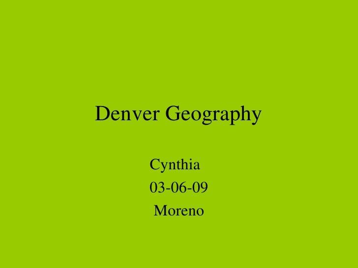 Denver Geography Cynthia  03-06-09 Moreno