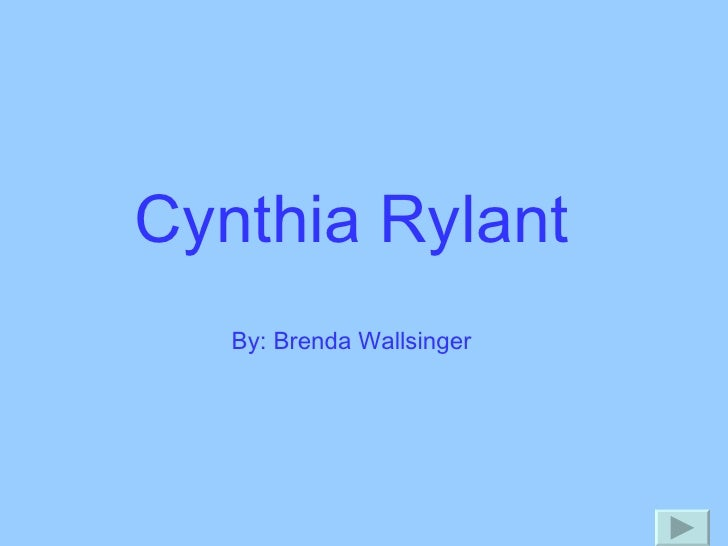 Cynthia Rylant By: Brenda Wallsinger