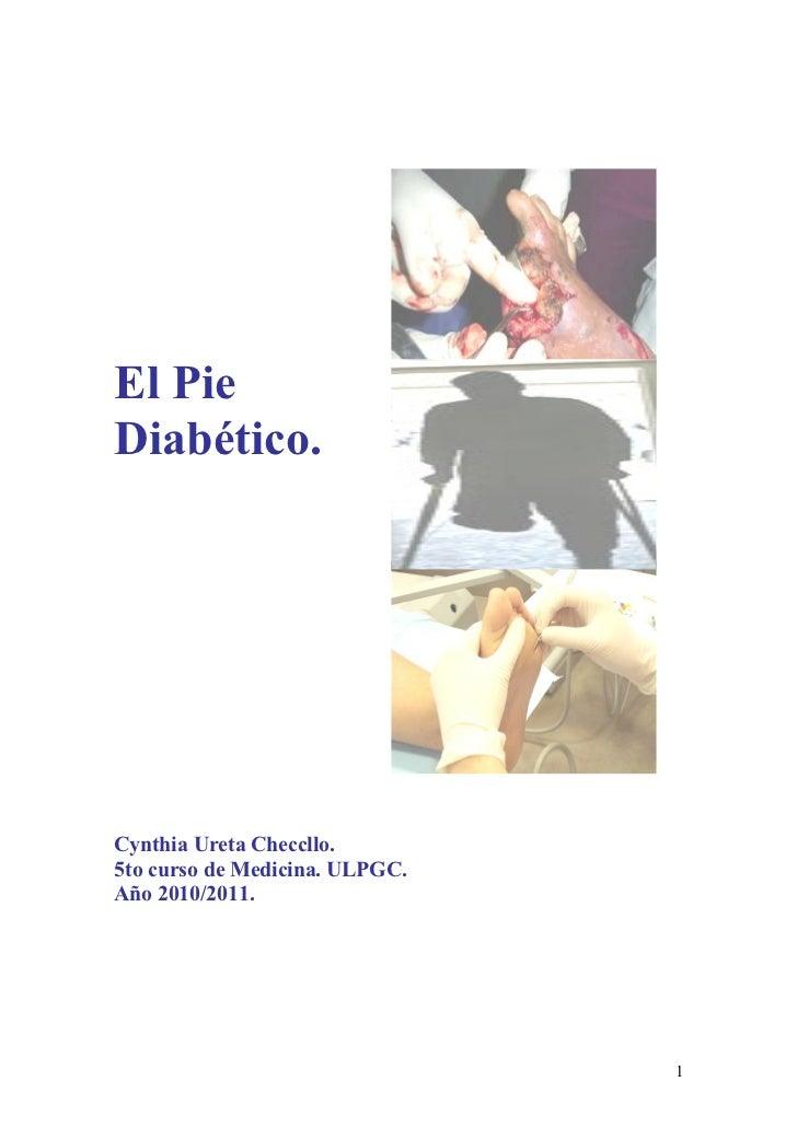 El PieDiabético.Cynthia Ureta Checcllo.5to curso de Medicina. ULPGC.Año 2010/2011.                                1