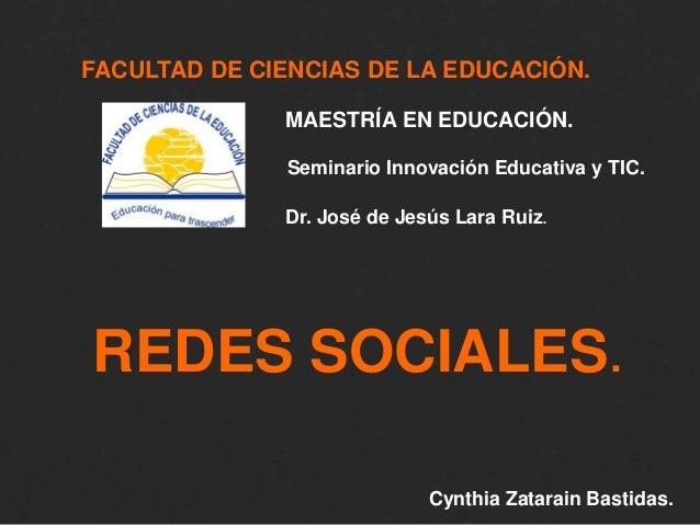 FACULTAD DE CIENCIAS DE LA EDUCACIÓN. MAESTRÍA EN EDUCACIÓN. Dr. José de Jesús Lara Ruiz. Cynthia Zatarain Bastidas. REDES...