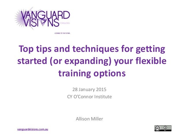 vanguardvisions.com.au Top tips and techniques for getting started (or expanding) your flexible training options 28 Januar...
