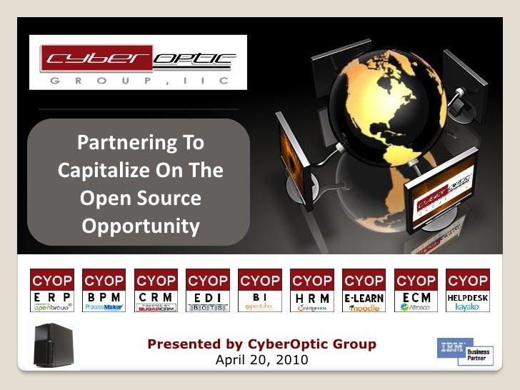 Partnering To Capitalize On The   Open Source   Opportunity              Presented by CyberOptic Group                  Ap...