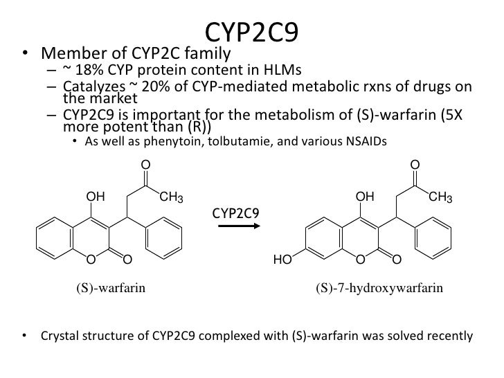 CYP2C9• Member of CYP2C family    – ~ 18% CYP protein content in HLMs    – Catalyzes ~ 20% of CYP-mediated metabolic rxns ...