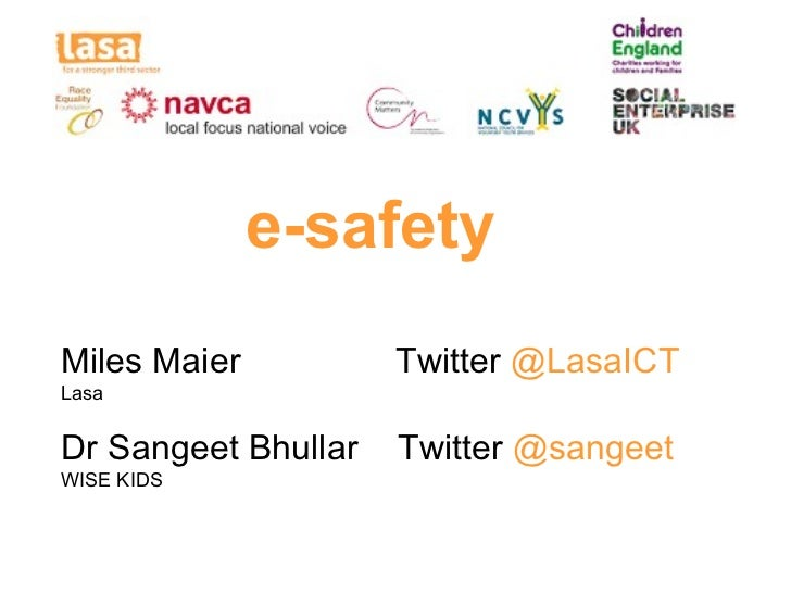 e-safetyMiles Maier          Twitter @LasaICTLasaDr Sangeet Bhullar   Twitter @sangeetWISE KIDS