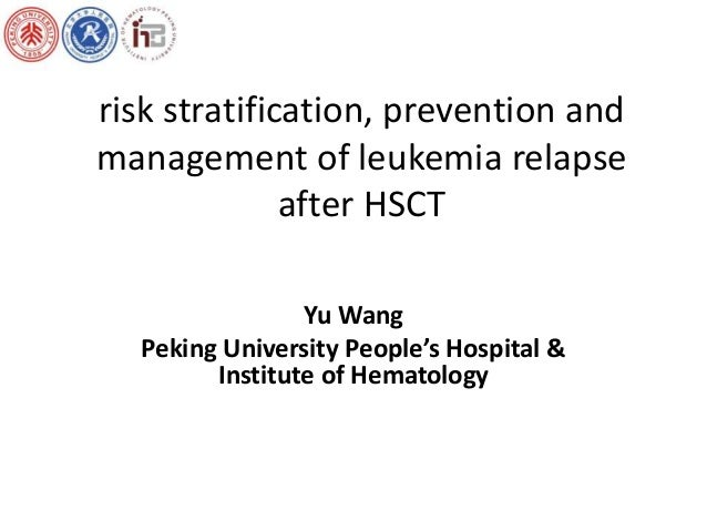 risk stratification, prevention and  management of leukemia relapse  after HSCT  Yu Wang  Peking University People's Hospi...