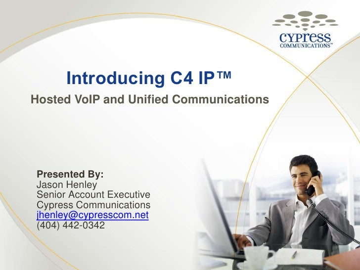 Introducing C4 IP™<br />Hosted VoIP and Unified Communications<br />Presented By:<br />Jason Henley<br />Senior Account Ex...