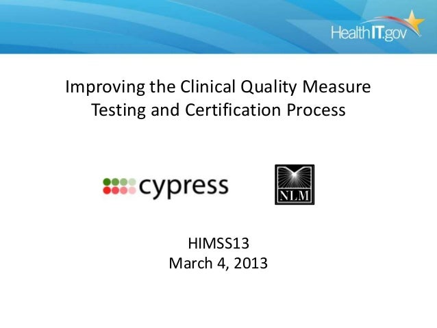 Improving the Clinical Quality Measure   Testing and Certification Process              HIMSS13            March 4, 2013