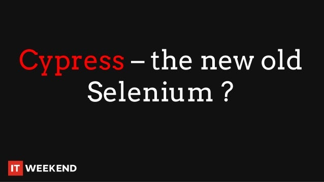 Cypress – the new old Selenium ?
