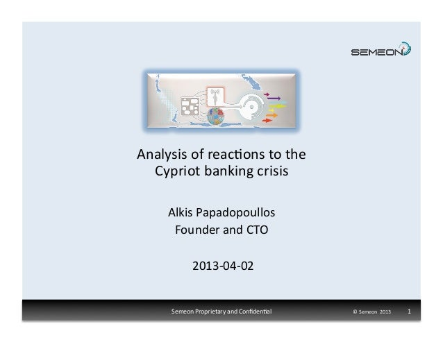 Analysis of reac1ons to the    Cypriot banking crisis         Alkis Papadopoullos          Founder ...