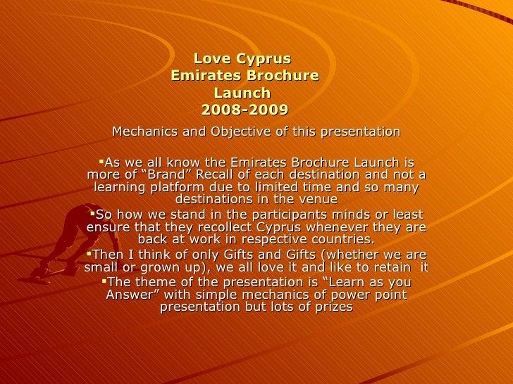 <ul><li>Mechanics and Objective of this presentation </li></ul><ul><li>As we all know the Emirates Brochure Launch is more...