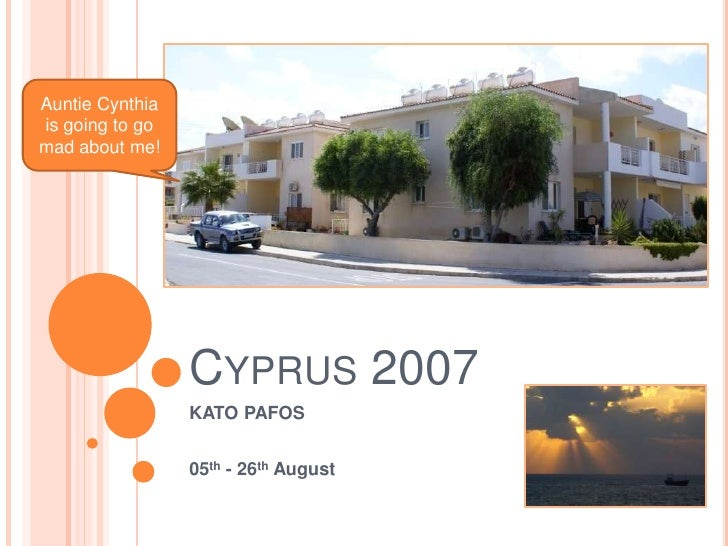 Auntie Cynthia is going to go mad about me!<br />Cyprus 2007<br />KATO PAFOS<br />05th - 26th August<br />