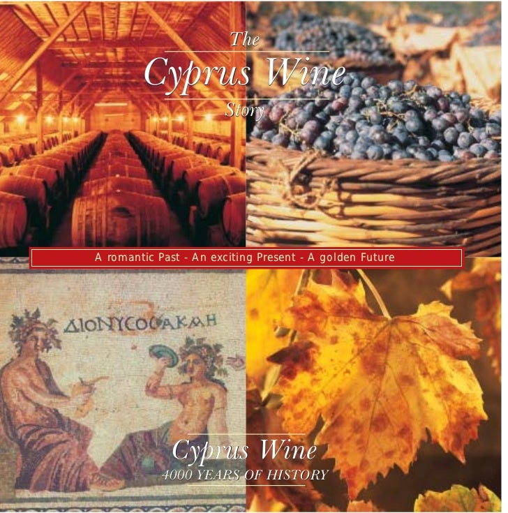 The        Cyprus Wine                       StoryA romantic Past - An exciting Present - A golden Future              Cyp...