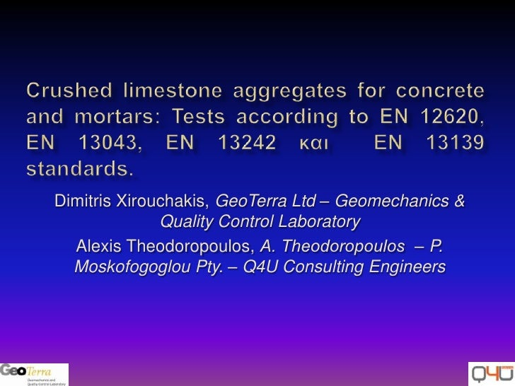 Crushed limestone aggregates for concrete and mortars: Tests according to ΕΝ 12620, EN 13043, EN 13242 και  EN 13139 stand...