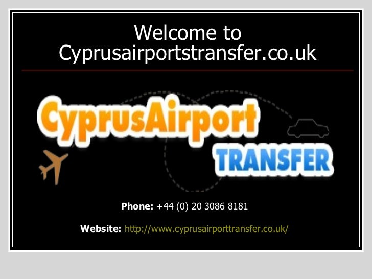 Welcome to Cyprusairportstransfer.co.uk Phone:  +44 (0) 20 3086 8181  Website:   http://www.cyprusairporttransfer.co.uk/