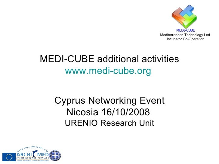 MEDI-CUBE additional activities www.medi-cube.org   Cyprus Networking Event Nicosia 16/10/2008   URENIO Research Unit