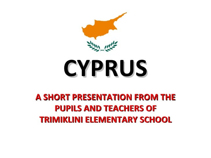 CYPRUSA SHORT PRESENTATION FROM THE    PUPILS AND TEACHERS OF TRIMIKLINI ELEMENTARY SCHOOL