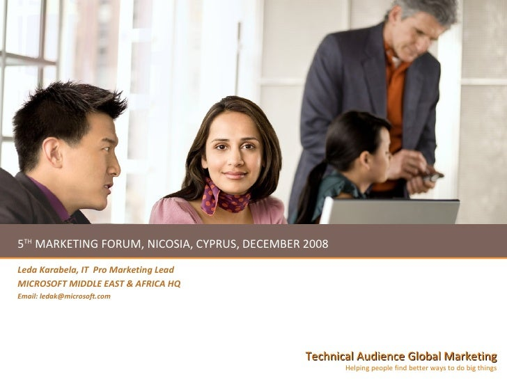 5 TH  MARKETING FORUM, NICOSIA, CYPRUS, DECEMBER 2008 Leda Karabela, IT  Pro Marketing Lead MICROSOFT MIDDLE EAST & AFRICA...