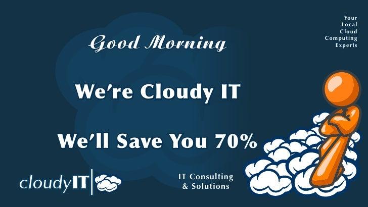 Yo u r                                Local                               Cloud     Good Morning            Computing     ...