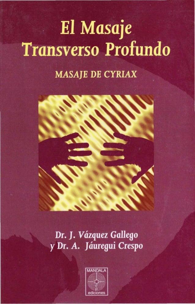 Dr. J. Vázquez Gallego  Dr. A. Jauregi Crespo  MASAJE  TRANSVERSO PROFUNDO  MASAJE DE CYRIAX