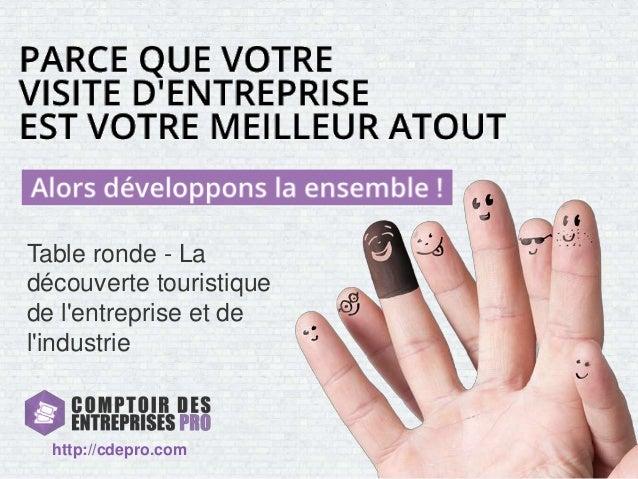 Page 1Comptoir Des Entreprises | http://cdepro.com Table ronde - La découverte touristique de l'entreprise et de l'industr...