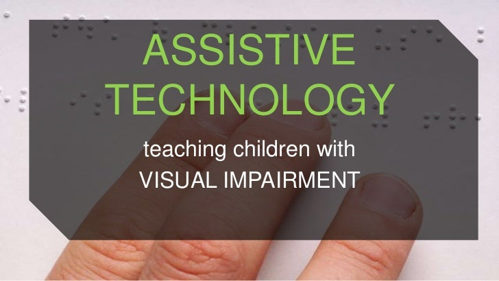 ASSISTIVETECHNOLOGY teaching children with VISUAL IMPAIRMENT