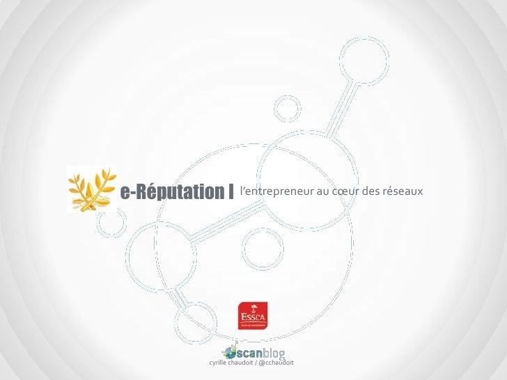 e-Réputation I<br />l'entrepreneur au cœur des réseaux<br />cyrillechaudoit / @cchaudoit<br />