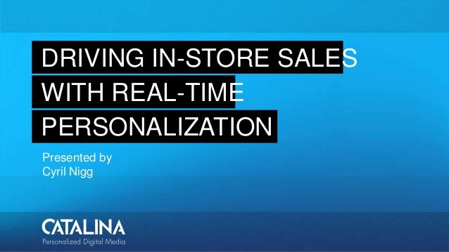 DRIVING IN-STORE SALES WITH REAL-TIME Presented by Cyril Nigg PERSONALIZATION