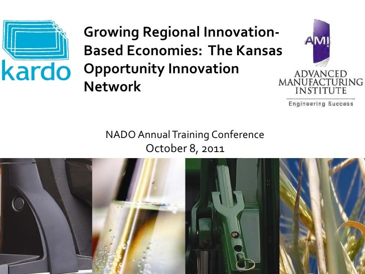Growing Regional Innovation-Based Economies: The KansasOpportunity InnovationNetwork   NADO Annual Training Conference    ...