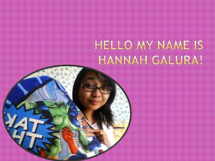 Hello My Name is Hannah Galura!<br />