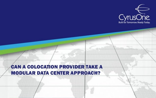 CAN A COLOCATION PROVIDER TAKE AMODULAR DATA CENTER APPROACH?