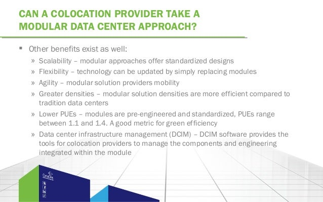 CAN A COLOCATION PROVIDER TAKE AMODULAR DATA CENTER APPROACH? Other benefits exist as well:» Scalability – modular approa...